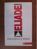 Anticariat: Mircea Eliade - Patanjali si Yoga