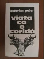 Anticariat: Octavian Paler - Viata ca o corida