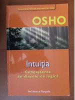 Osho - Intuitia. Cunoasterea de dincolo de logica