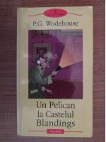Anticariat: P. G. Wodehouse - Un pelican la Castelul Blandings