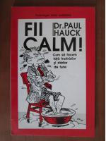 Anticariat: Paul Hauck - Fii calm!