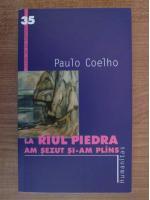 Anticariat: Paulo Coelho - La raul Piedra am sezut si-am plans