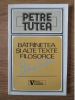 Anticariat: Petre Tutea - Batranetea si alte texte filosofice