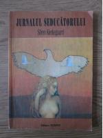 Anticariat: Soren Kierkegaard - Jurnalul seducatorului