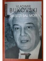 Anticariat: Vladimir Bukovski - Reusesti sau mori