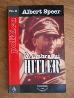 Albert Speer - In umbra lui Hitler. Memorii (volumul 2)