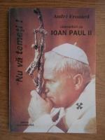 Anticariat: Andre Frossard - Nu va temeti. Convorbiri cu Papa Ioan Paul al II-lea