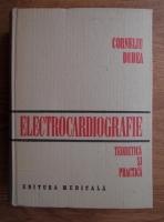 Anticariat: Corneliu Dudea - Electrocardiografie teorectica si practica