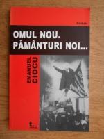 Anticariat: Emanuel Ciocu - Omul nou. Pamanturi noi...