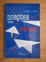 Anticariat: Emilia H. Toma - Noaptea visez avioane