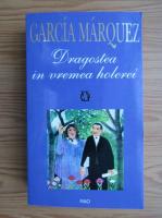 Gabriel Garcia Marquez - Dragostea in vremea holerei