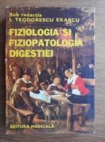 Anticariat: I. Teodorescu Exarcu - Fiziologia si fiziopatologia digestiei