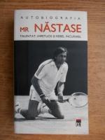 Ilie Nastase - Mr Nastase. Talentat, impetuos si rebel incurabil