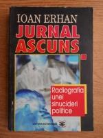 Ioan Erhan - Jurnal ascuns. Radiografia unei sinucideri politice