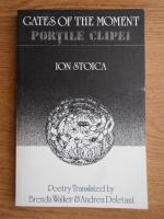 Anticariat: Ion Stoica - Gates of the moment. Portile clipei (editie bilingva)