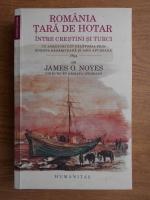Anticariat: James O. Noyes - Romania tara de hotar intre crestini si turci. Cu aventuri din calatoria prin Europa Rasariteana si Asia Apuseana 1854