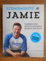 Jamie Oliver - Economiseste cu Jamie. Cumpara istet, gateste inteligent, iroseste mai putin