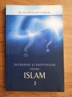 M. Fethullah Gulen - Intrebari si raspunsuri despre Islam (2 volume)