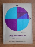 Anticariat: Marius Stoka, Eugen Margaritescu - Trigonometrie. Manual pentru anii I si II, licee de cultura generala - sectia reala