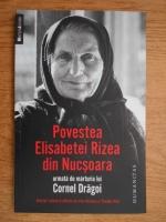 Povestea Elisabetei Rizea din Nucsoara, urmata de marturia lui Cornel Dragoi