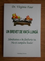 Anticariat: Virginia Faur - Un brevet de viata lunga. Sanatatea e in farfuria ta. Nu-ti cumpara boala!