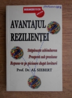 Anticariat: Al Siebert - Avantajul rezilientei. Stapaneste schimbarea. Prospera sub presiune. Repune-te pe picioare dupa lovituri
