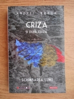 Andrei Marga - Criza si dupa criza. Schimbarea lumii