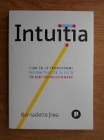 Bernadette Jiwa - Intuitia. Cum sa-ti transformi instinctele de zi cu zi in idei revolutionare