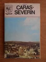 Caras-Severin. Monografie (judetele patriei)
