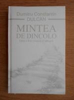 Anticariat: Dumitru Constantin Dulcan - Mintea de dincolo. Sinteze si semnificatia experientelor mortii clinice