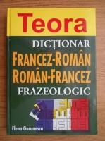 Anticariat: Elena Gorunescu - Dictionar francez-roman, roman-francez frazeologic