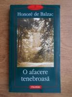 Anticariat: Honore de Balzac - O afacere tenebroasa