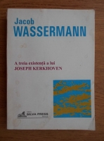 Anticariat: Jacob Wassermann - A treia existenta a lui Joseph Kerkhoven