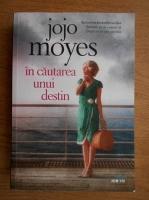 Anticariat: Jojo Moyes - In cautarea unui destin