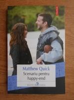 Anticariat: Matthew Quick - Scenariu pentru happy-end