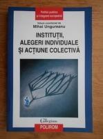 Mihai Ungureanu - Institutii, alegeri individuale si actiune colectiva
