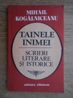Anticariat: Mihail Kogalniceanu - Tainele inimei. Scrieri literare si istorice