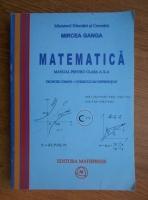 Mircea Ganga - Matematica. Manual pentru clasa a X-a