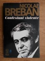 Anticariat: Nicolae Breban - Confesiuni violente
