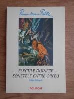 Rainer Maria Rilke - Elegiile duineze. Sonetele catre Orfeu (editie bilingva)