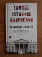 Anticariat: Reinhold Niebuhr - Ironia istoriei americane