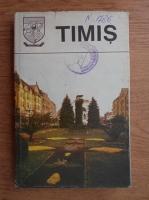 Timis. Monografie (Judetele patriei)