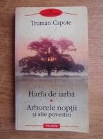 Anticariat: Truman Capote - Harfa de iarba. Arborele noptii si alte povestiri