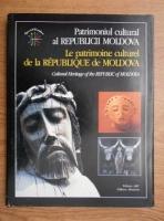 Tudor Stavila - Patrimoniul cultural al Republicii Moldova (editie bilingva, romana si franceza)