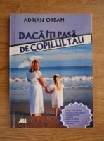Adrian Orban - Daca iti pasa de copilul tau
