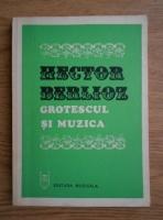 Hector Berlioz - Grotescul si muzica