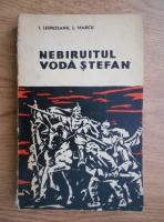 Anticariat: I. Lespezeanu, I. Marcu - Nebiruitul Voda Stefan
