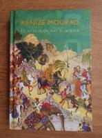 Anticariat: Kenize Mourad - In orasul de argint