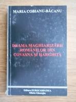 Maria Cobianu Bacanu - Drama maghiarizarii romanilor din Covasna si Harghita