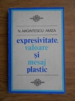 Anticariat: Nicolae Argintescu Amza - Expresivitate, valoare si mesaj plastic